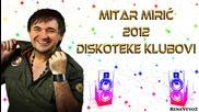 Mitar Miric - Diskoteke, klubovi [2012]