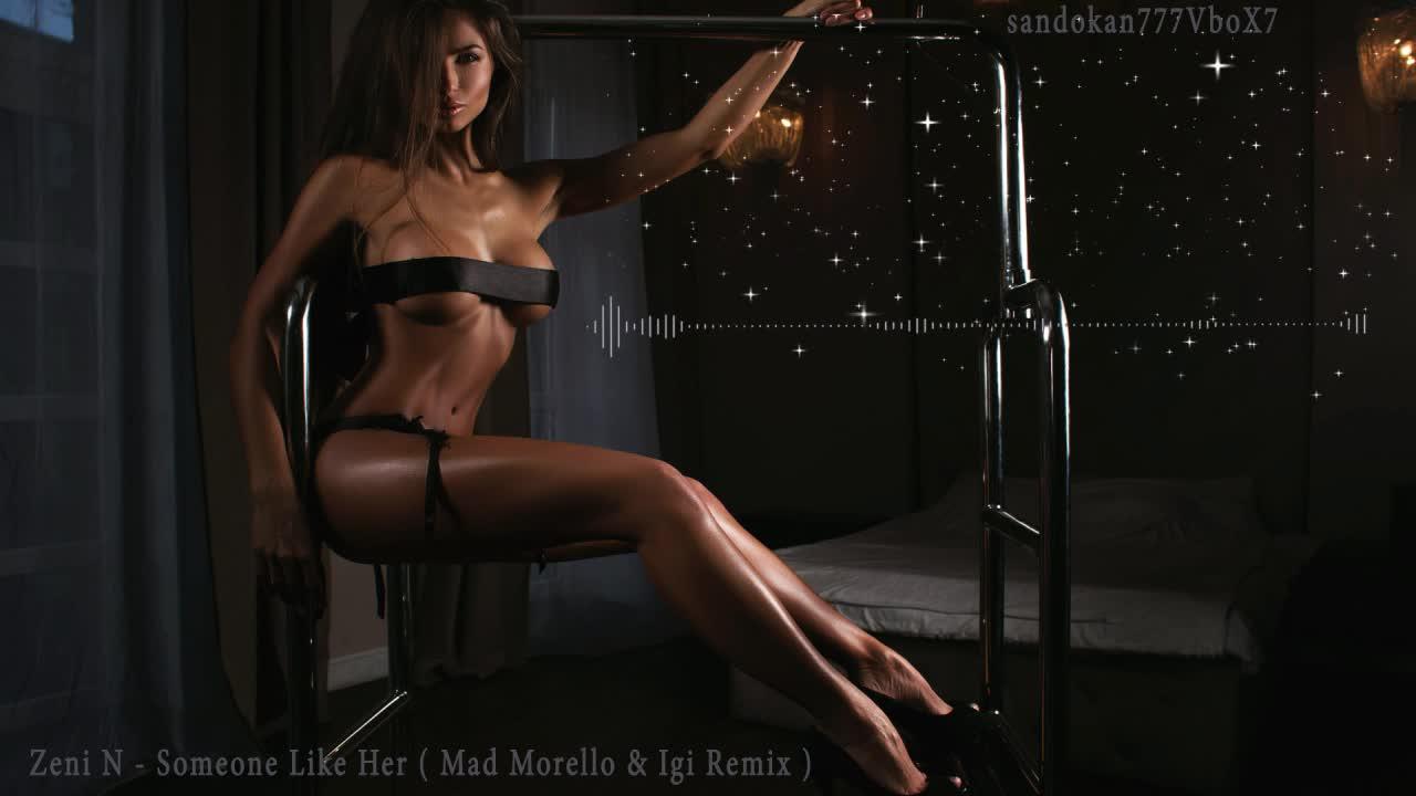 Zeni N - Someone Like Her ( Mad Morello & Igi Remix )