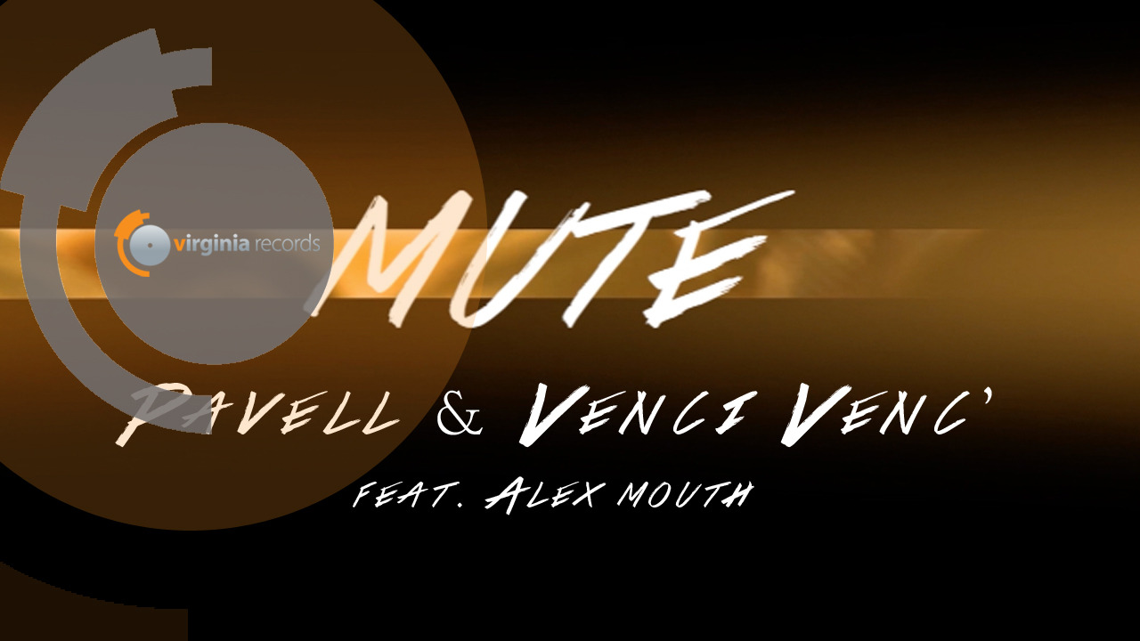 Pavell & Venci Venc' - MUTE (ft. Alex Mouth)