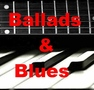 ♪ ♫ Ballads & Blues ♪ ♫