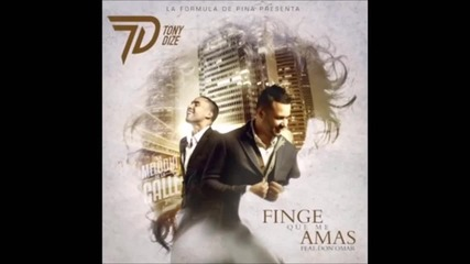 New! Tony Dize ft. Don Omar - Finge Que Me Amas ( Преструвай се, че ме обичаш )