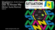 Situation ft. Andre Espeut - Get To Know Me ( Bitter Suite Remix )