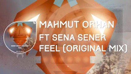 Mahmut Orhan Ft. Sena Sener - Feel (original Mix)