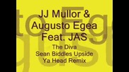 Jj Mullor & Augusto Egea Ft. Jas - The Diva (sean Biddles Upside Ya Head Remix)