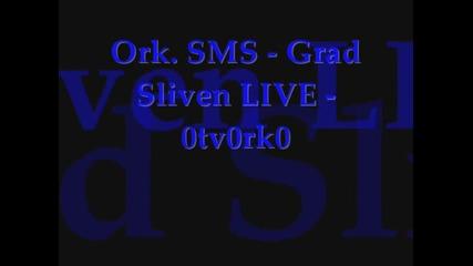 Ork. Sms - Grad Sliven Live - 0tv0rk0