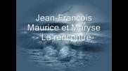 Jean - Francois Maurice Et Maryse - La Rencontre