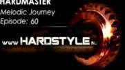 Hardmaster @ Hardstyle.nu - Melodic Journey Episode #60 (ноември 2016)