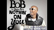 B.o.b feat. Bruno Mars - Nothin' On You