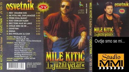 Mile Kitic i Juzni Vetar - Ovdje smo se mi... (Audio 1989)