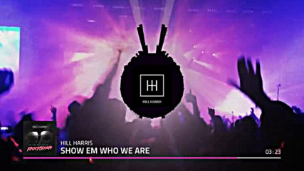 Hill Harris - Show Em Who We Are (official Song 2019)
