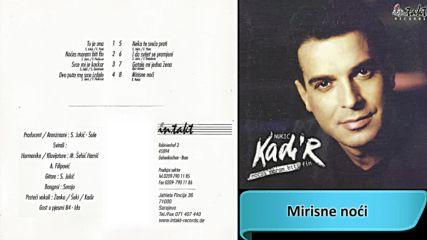 Kadir Nukic - Mirisne noci - Audio 1999 Hd