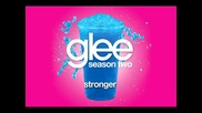 Glee Cast - Stronger [ Glee Cast Version ]