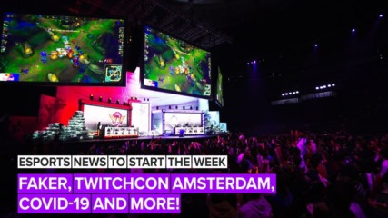 Esports news to start the week: Faker, TwitchCon Amsterdam, Covid-19 and more!