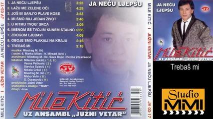 Mile Kitic i Juzni Vetar - Trebas mi (Audio 1985)