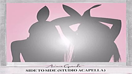 Ariana Grande - Side To Side - (Official Studio Acapella)