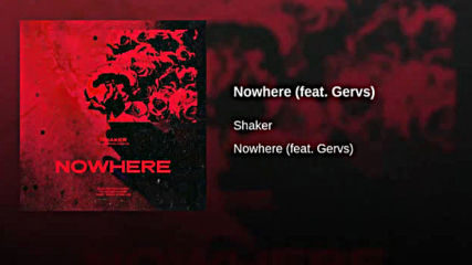 Shaker - Nowhere (feat. Gervs) / 2019 /