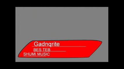 shumi i stelo - Gadnqrite - Bes Teb