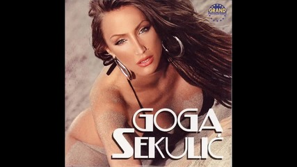 Goga Sekulic - Kriva sam - (audio 2006) Hd