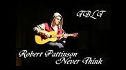 Robert Pattinson - Never Think
