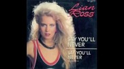 Lian Ross - Say You`ll Never 1985