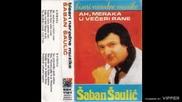 Saban Saulic - Sta cu kuci tako rano - (Audio 1986)