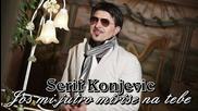 Яко сръбско!! Serif Konjevic - Jos mi jutro mirise na tebe - Oще утрото ми мирише на Теб!!