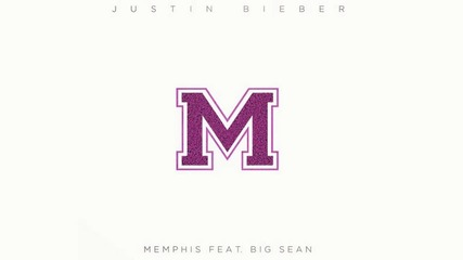 Justin Bieber ft. Big Sean - Memphis ( Audio ) /+ Текст и Превод