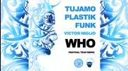 Plastik Funk & Tujamo - Who ( Victor Niglio Festival Trap Remix )