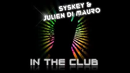 Syskey and Julien Di Mauro - In The Club (radio Edit)