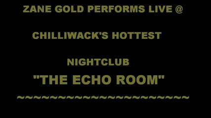 Zane Gold performs Live @ Echo Room