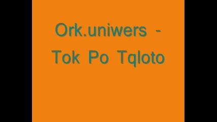 Ork.uniwers - Tok Po Tqloto