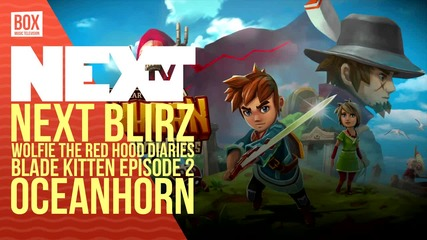 NEXTTV 029: NEXT Blitz: Wolfie the Red Hood Diaries, Blade Kitten - Episode 2, Oceanhorn