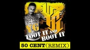 50 cent - Toot It And Boot It (remix)