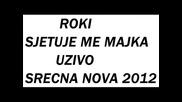 Roki Sutka - Sevdalinka - Srecna Nova 2012
