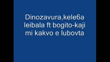Dinozavura, kele6a, leibala ft. bogito - Kaji mi kakvo e lubovta