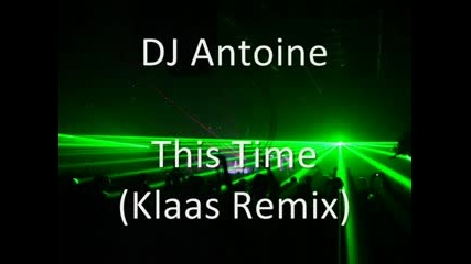 Dj Antoine - This Time (klaas Remix)