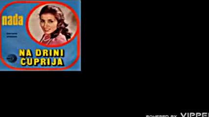 Nada Topcagic - Na Drini cuprija - Audio 1975