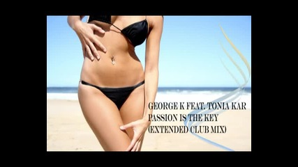 Лято 2011 - George K feat. Tonia Kar - Passion is the key (extended Club Mix)