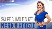 Nerka Hodzic - Skupe su moje suze - 2016, (bg.sub)