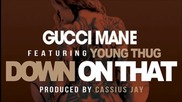 2015! Gucci Mane Feat. Young Thug - Down On That
