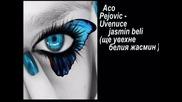 Aco Pejovic - Uvenuce jasmin beli (shte yvehne beliq prevod
