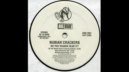 Nubian Crackers - Do You Wanna Hear It