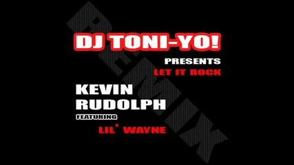 Dj Toni - Yo! Pres. Kevin Rudolph feat. Lil Wayne - Let it Rock (2010 Dance Remix)
