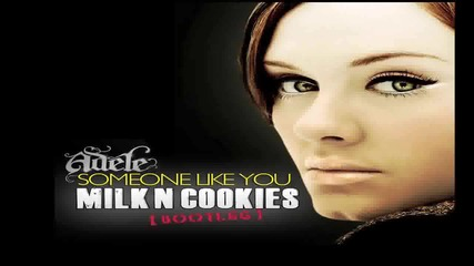 Adele - Someone Like You (milk N Cookies Bootleg)