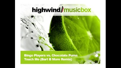(HW) Bingo Players vs. Chocolate Puma - Touch Me (Bart B More Remix)