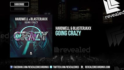 Hardwell & Blasterjaxx - Going Crazy ( Original Mix )