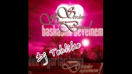 Dj Tehlike - Sevdim Seni Birkere (new - Rap) 2010