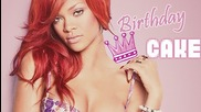 Rihanna - Birthday Cake