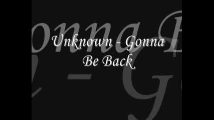 Превод - Unknown - Gonna Be Back