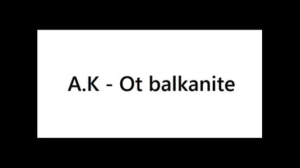A.k - Ot balkanite (beat by Djore)